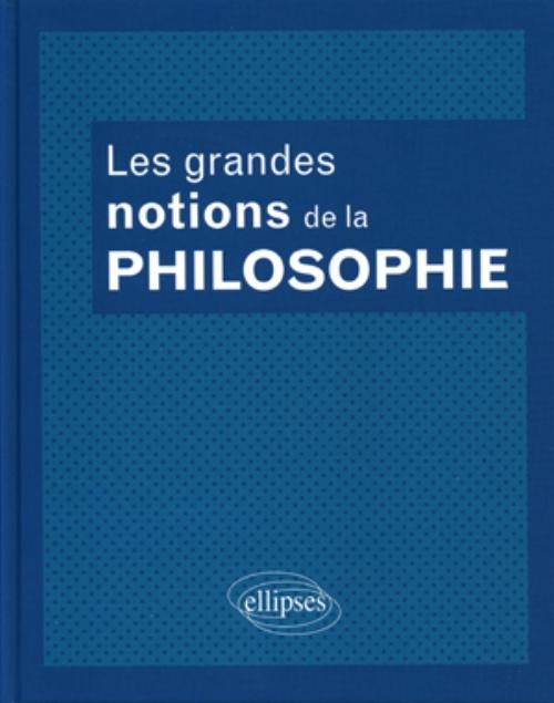 Les grandes notions de la philosophie. Nouvelle �dition enti�rement remani�e