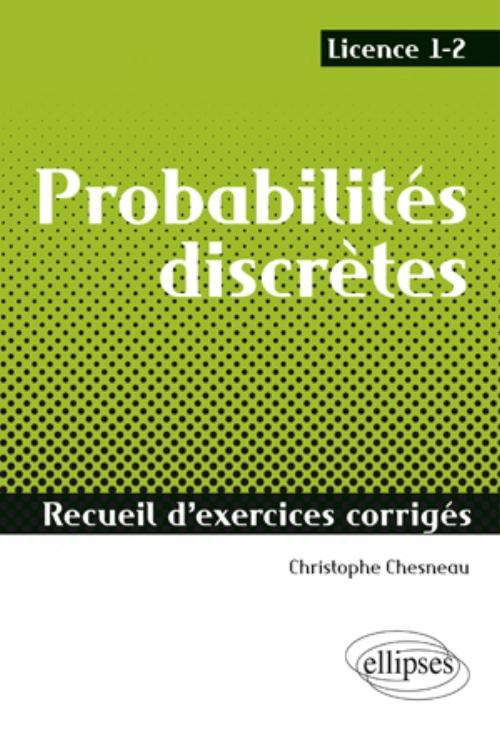 Probabilit�s discr�tes - Recueil d'exercices corrig�s - Licence 1-2