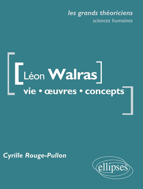 L�on Walras. Vie, �uvres, concepts.