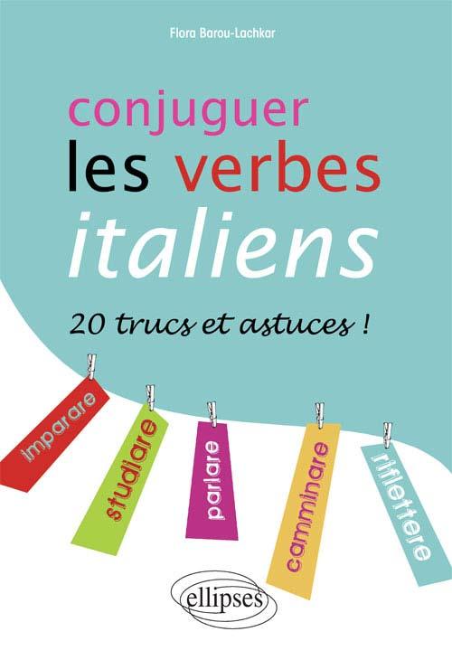 Conjuger les verbes italiens. 20 trucs et astuces - Flora Barou-Lachkar