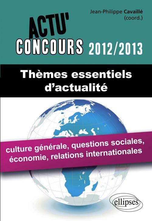 Th�mes essentiels d'actualit� - 2012-2013 - culture g�n�rale, questions sociales, �conomie, relations internationales