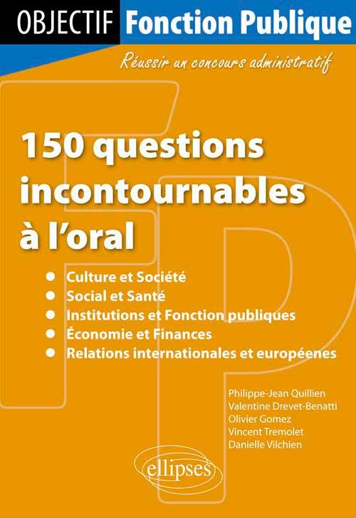 150 questions incontournables � l'oral : - culture et soci�t�, - social et sant�, - institutions et fonction publiques, - �conomie et finances, - relations internationales et europ�ennes