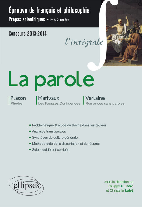 La Parole (Ph�dre, Platon - Fausses confidences, Marivaux - Romances sans paroles, Verlaine). Epreuve fran�ais et philosophie CPGE scientifique