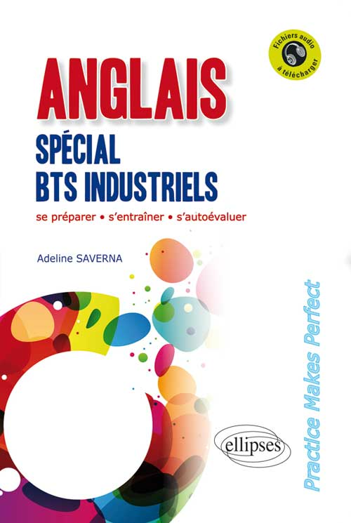 "Anglais. Sp�cial BTS Industriels. ""Practice Makes Perfect"". [Avec fichiers audio]"