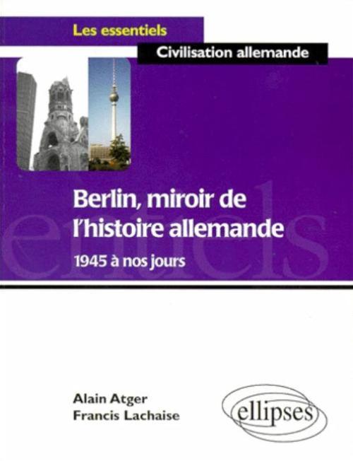 Berlin miroir de l 39 histoire allemande de 1945 nos jours for Miroir de l histoire