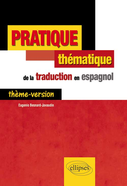 Pratique th�matique de la traduction en espagnol. Th�me-Version.
