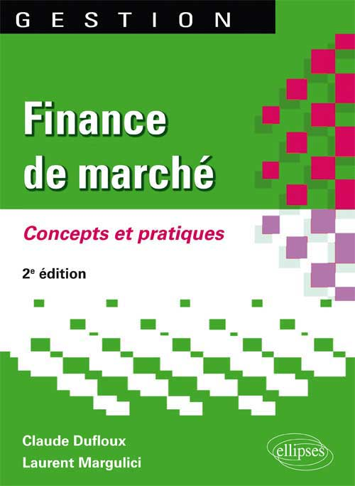 Finance de march�. Concepts et pratiques. 2e �dition