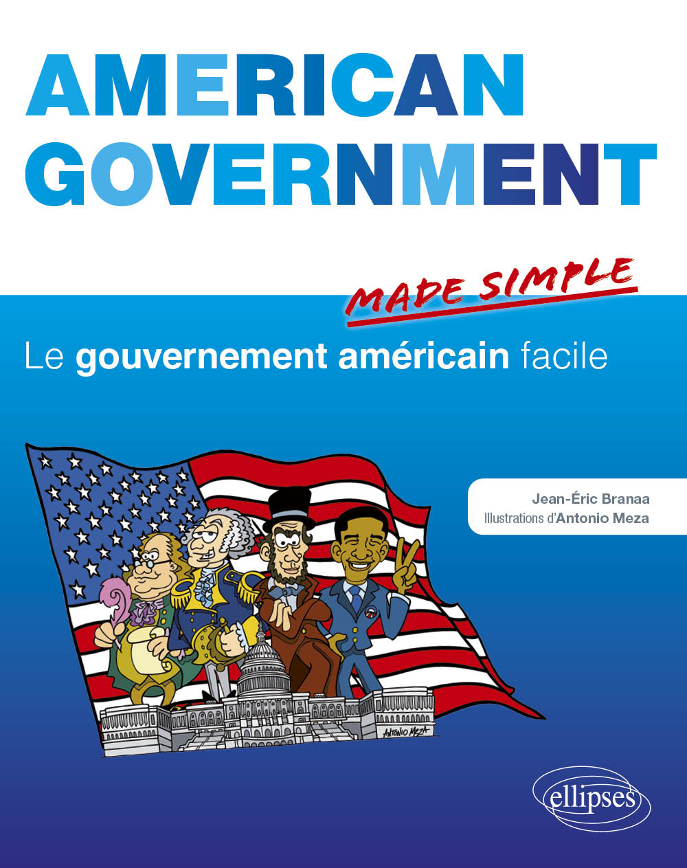 American Government Made simple. Le gouvernement americain facile