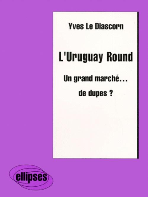 L'Uruguay Round - Un grand march� de dupes ?